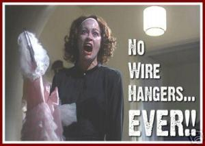 Mommy Dearest - No wire hangers EVER!!!